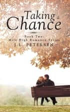 Taking a Chance - Book Two: Mile-High Romance Series ebook by J. L. Petersen