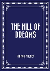 The Hill of Dreams ebook by Arthur Machen