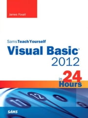 Sams Teach Yourself Visual Basic 2012 in 24 Hours ebook by Foxall, James