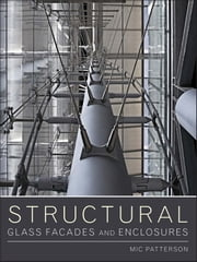 Structural Glass Facades and Enclosures ebook by Mic Patterson