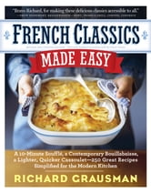 French Classics Made Easy - More Than 250 Great French Recipes Updated and Simplified for the American Kitchen ebook by Richard Grausman