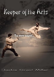 Keeper of the Arts - The Story Begins... ebook by Jackie Grant Miller