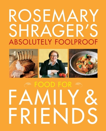 Rosemary Shrager's Absolutely Foolproof Food for Family & Friends ebook by Rosemary Shrager