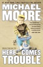 Here Comes Trouble ebook by Michael Moore