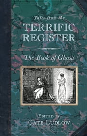 Tales from the Terrific Register: The Book of Ghosts ebook by Cate Ludlow