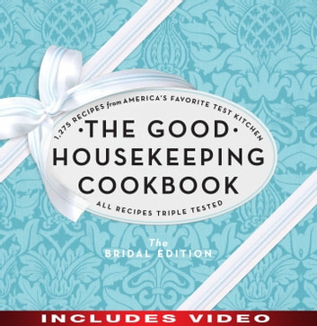 The Good Housekeeping Cookbook: The Bridal Edition - 1,275 Recipes from America's Favorite Test Kitchen eBook by