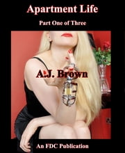 Apartment Life - Part One of Three ebook by A.J. Brown