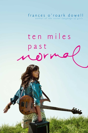 Ten Miles Past Normal ebook by Frances O'Roark Dowell