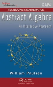 Abstract Algebra: An Interactive Approach ebook by Paulsen, William