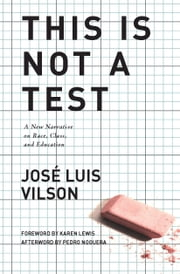 This Is Not A Test - A New Narrative on Race, Class, and Education ebook by José Vilson,Karen Lewis