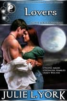Lovers: Aleph Series Stories Prequel Novella ebook by Julie L. York