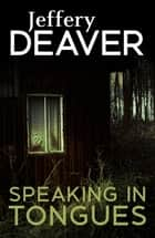 Speaking In Tongues ebook by Jeffery Deaver