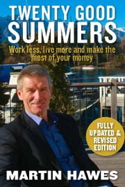Twenty Good Summers - Work less, live more and make the most of your money (Fully updated and revised edition) ebook by Martin Hawes
