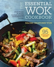 The Essential Wok Cookbook: Stir-Fry, Dim Sum, and Other Chinese Restaurant Favorites ebook by Naomi Imatome-Yun