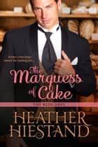 The Marquess of Cake ebook by Heather Hiestand