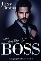 Brother to the Boss - Managing the Bosses Series, #8 ebook by Lexy Timms