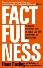 Factfulness - Ten Reasons We're Wrong About The World - And Why Things Are Better Than You Think ebook by Hans Rosling, Ola Rosling, Anna Rosling Rönnlund