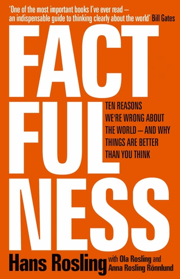 Factfulness - Ten Reasons We're Wrong About The World - And Why Things Are Better Than You Think ebook by Hans Rosling,Ola Rosling,Anna Rosling Rönnlund