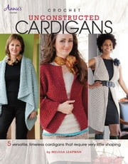 Crochet Unconstructed Cardigans ebook by Leapman, Melissa