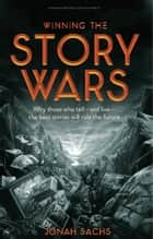 Winning the Story Wars ebook by Jonah Sachs