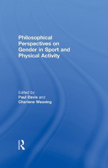 Philosophical Perspectives on Gender in Sport and Physical Activity ebook by