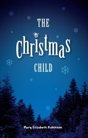 The Christmas Child ebook by Mary Elizabeth Robinson