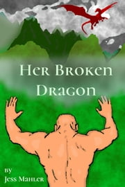 Her Broken Dragon - Whips & Fangs ebook by Jess Mahler