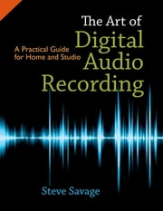 The Art of Digital Audio Recording - A Practical Guide for Home and Studio ebook by Steve Savage