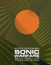 Sonic Warfare - Sound, Affect, and the Ecology of Fear ebook by Steve Goodman