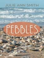 PEBBLES ebook by JULIE ANN SMITH