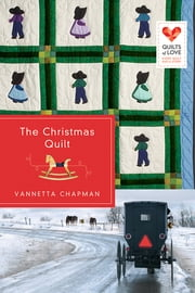 The Christmas Quilt - Quilts of Love Series ebook by Vannetta Chapman