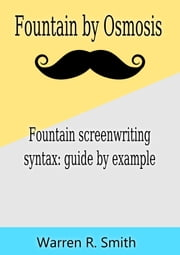 Fountain by Osmosis: screenwriting syntax: guide by example ebook by Warren R. Smith