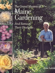 The Grand Masters of Maine Gardening ebook by Jane Lamb
