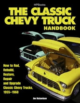 The Classic Chevy Truck Handbook HP 1534 - How to Rod, Rebuild, Restore, Repair and Upgrade Classic Chevy Trucks, 1955-1960 ebook by Jim Richardson