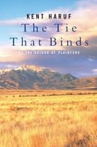 The Tie That Binds ebook by Kent Haruf