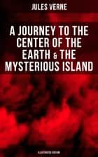 A Journey to the Center of the Earth & The Mysterious Island (Illustrated Edition) - Lost World Classics - A Thrilling Saga of Wondrous Adventure, Mystery and Suspense ebook by Frederick Amadeus Malleson, Jules Verne
