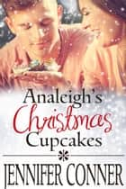 Analeigh's Christmas Cupcakes - Sweet Christmas Romances 2017 ebook by Jennifer Conner