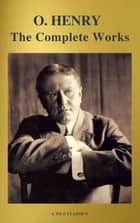 The Complete Works of O. Henry: Short Stories, Poems and Letters (illustrated, Annotated and Active TOC) (A to Z Classics) eBook by O. Henry, A to Z Classics