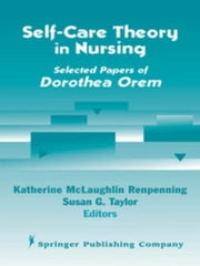 Self- Care Theory in Nursing: Selected Papers of Dorothea Orem ebook by Renpenning, Katherine, MScN