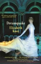 Dreamquake ebook by Elizabeth Knox