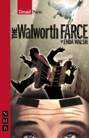 The Walworth Farce (NHB Modern Plays) ebook by Enda Walsh