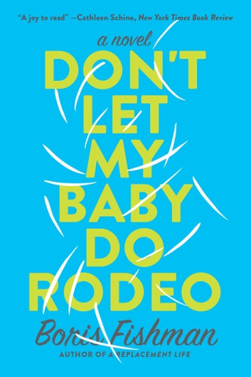 Don't Let My Baby Do Rodeo - A Novel ebook by Boris Fishman