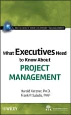 What Executives Need to Know About Project Management ebook by International Institute for Learning, Frank P. Saladis, Harold Kerzner