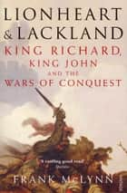 Lionheart and Lackland - King Richard, King John and the Wars of Conquest ebook by Frank McLynn