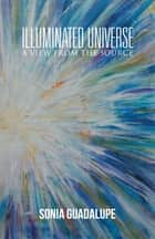 Illuminated Universe ebook by Sonia Guadalupe