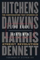 The Four Horsemen - The Conversation That Sparked an Atheist Revolution ebook by Christopher Hitchens, Richard Dawkins, Sam Harris,...