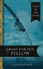 Grass for His Pillow: Book 2 Tales of the Otori ebook by Lian Hearn