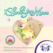 I Love You More Read Along ebook by Bailey Thompson,Kim Mitzo Thompson,Dorothy Stott