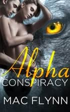 Alpha Conspiracy ebook by Mac Flynn