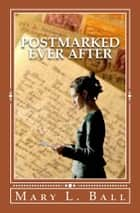 Postmarked Ever After ebook by Mary L Ball